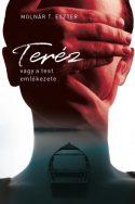 Affiche livre Teréz, vagy a test emlékezete [Thérèse ou les souvenirs du corps] de Molnar T. Eszter