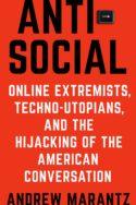 compte-rendu livre Anti-social Andrew Marantz extrémiste techno-utopie Amérique extrême droite populisme Trump QAnon