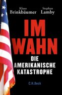 Klaus Brinkbaümer et Stephan Lamby, Im Wahn. Die Amerikanische Katastrophe, C. H. Beck