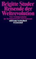 Couverture Livre Brigitte Studer Reisende der Weltrevolution. Eine Globalgeschichte der Kommunistischen Internationale histoire globale du communisme à lire en décembre 2020