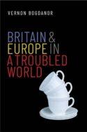 Couverture livre Vernon Bogdanor Britain and Europe in a Troubled World rapport Europe et Royaume-Uni Brexit religions croyances libéralisme nationalisme histoire géopolitique sciences sociales Yale university