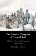 Couverture livre ALexander Morrison The Russian Conquest of Central Asia 1814-1914 histoire impérialisme européen conquête russe