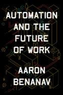 Couverture CR livre Aaron Benanav Automaton and the future of work le travail a-t-il un avenir ? technologie précarité revenu universel néolibéralisme automatisation création d'emplois