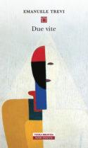 couverture livre Emanuele Trevi Due Vite (Deux vies) culture littérature européenne d'Europe italienne fictions d'Europe à lire roman portraits comportement amitié