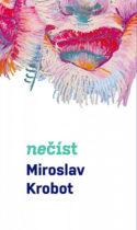 couverture livre Miroslav Krobot, Nečíst (À ne pas lire) culture littérature européenne d'Europe tchèque fictions d'Europe à lire collage littéraire fragments théâtre metteur en scène cinéma
