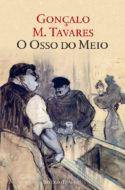 couverture livre Gonçalo M. Tavares O Osso do Meio (L'os moyen) culture littérature européenne d'Europe portugaise fictions d'Europe à lire