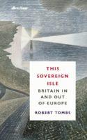 couverture livre rentrée littéraire Robert Tombs This Sovereign Isle. Britain In and Out of Europe histoire culture européenne britannique vote du Brexit insulaire Grande-Bretagne Anglais sont des Européens typiques