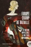 Europe champ de bataille. De la guerre impossible à une paix improbable.